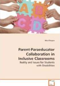 Parent-Paraeducator Collaboration in Inclusive Classrooms: Reality and Issues for Students with Disabilities