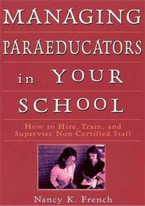 Managing Paraeducators in Your School: How to Hire, Train, and Supervise Non-Certified Staff